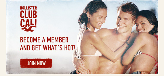 HOLLISTER CLUB CALI BECOME A MEMBER AND GET WHAT'S HOT! JOIN  NOW