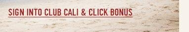 SIGN INTO CLUB CALI & CLICK BONUS
