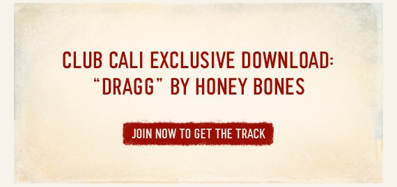 "CLUB CALI EXCLUSIVE DOWNLOAD: ""DRAGG"" BY HONEY BONES  JOIN NOW TO GET THE TRACK"