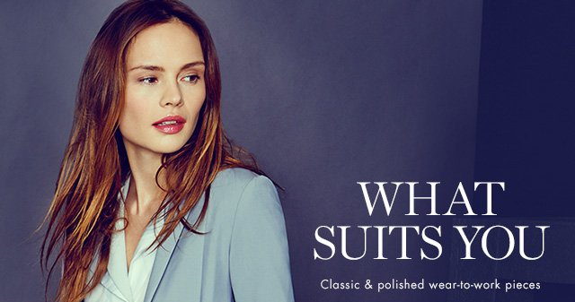 WHAT SUITS YOU | Classic & polished wear-to-work pieces