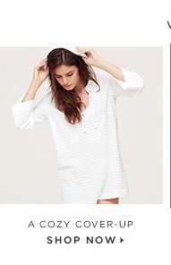 VACATION MUST-HAVES  A COZY COVER-UP SHOP NOW