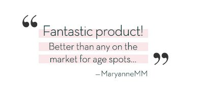 """""""Fantastic product! Better than any on the market for age spots…"""" - MaryanneMM"""
