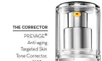 THE CORRECTOR. PREVAGE® Anti-aging Targeted Skin Tone Corrector, $125. SHOP NOW.