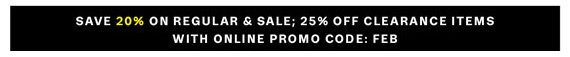 Save 20% on Regular & Sale; 25% Off Clearance Items With Online Promo Code: FEB