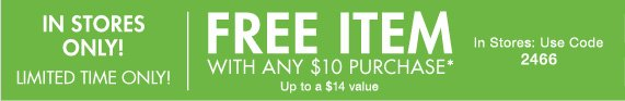 In Stores Only: Free Item With Any $10 Purchase*