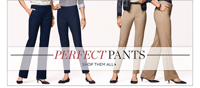 Perfect Pants. Shop them all.
