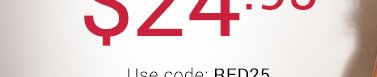 Use code RED25