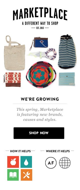 We're growing - this spring, Marketplace is featuring new brands, causes and styles. Shop now