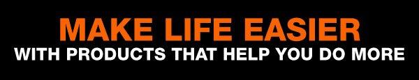 Make life easier.
