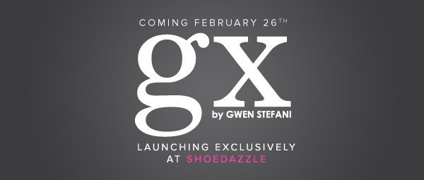 Coming February 26th GX by Gwen Stefani Launching Exclusively at ShoeDazzle