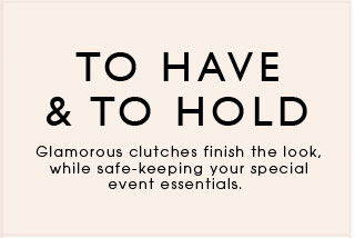Glamarous clutches finish the look while safe-keeping your special event essentials.