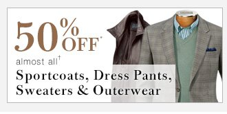 50% Off* - Sportcoats, Sweaters, Outerwear & more