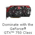 Dominate With The GeForce GTX 750 Class.