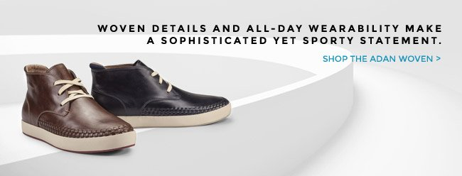 A SOPHISTICATED YET SPORTY STATEMENT. SHOP THE ADAN WOVEN.