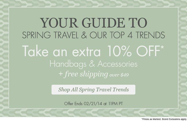 Your Guide to Spring Travel & Our Top 4 Trends | 2 Days Only | Take extra 10% off* all Handbags and Accessories + Free Shipping over $49 | Shop All Spring Travel Trends