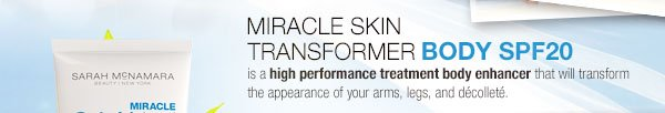 Miracle Skin Transformer Body SPF20 is a high performance treatment body enhancer that will transform the appearance of your arms, legs, and decollete.