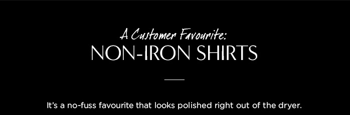 A customer NON-IRON SHIRTS | It's a no-fuss favourite that looks polished right out of the dryer.