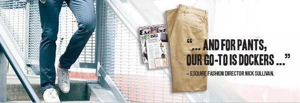 ... and for pants, our go-to is Dockers ... - Esquire Fashion Director Nick Sullivan