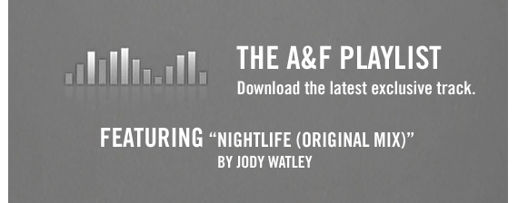 "THE A&F PLAYLIST Download the latest exclusive track. FEATURING ""NIGHTLIFE (ORIGINAL MIX)"" BY JODY WATLEY"
