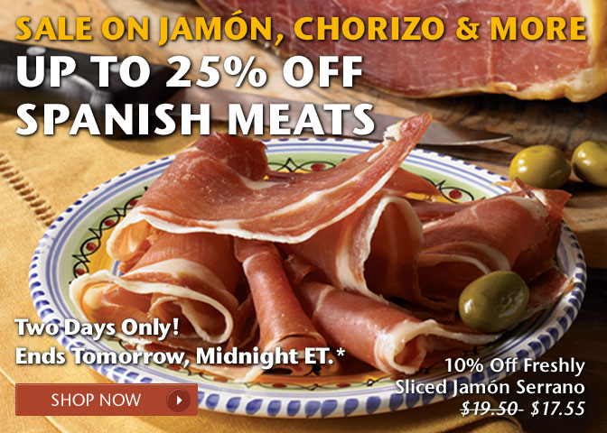 Sale on Jamon, Chorizo and More - Up to 25% Off Spanish Meats! Two Days Only! Ends Tomorrow, Midnight ET.* 10% Off Freshly Sliced Jamon Serrano - Was $19.50, Now $17.55 - Shop Now