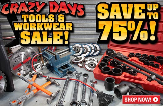 Crazy Days Tool & Work Wear Sale... Save Up To 75%!