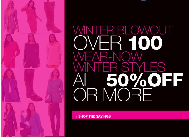 winter blowout over 100 wear-now winter styles all 50 percent off or more - shop the savings