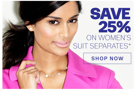 Save 25% on women's suit separates*. Shop Now