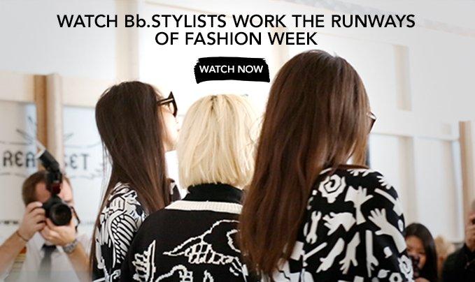 Watch Bb.Stylists work the runways of Fashion Week  WATCH NOW
