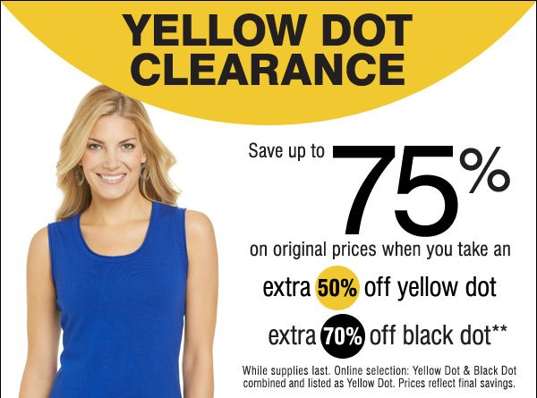 YELLOW DOT CLEARANCE! Save up to 75% on original prices when you take an extra 50% off Yellow Dot and an extra 70% off Black Dot** Shop now.