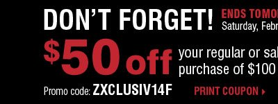 DON'T FORGET, ENDS TOMORROW! Take $50 off your regular or sale price purchase of $100 or more**** Print coupon.