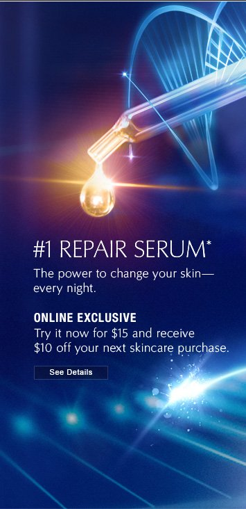 #1 REPAIR SERUM *ONLINE EXCLUSIVE Try it now for $15 and receive $10 off your next skincarepurchase. See Details »