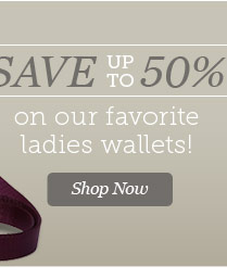 Save up to 50% on Our Favorite Ladies Wallets! Shop Now.