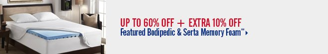 Up to 60% off + Extra 10% off Featured Bodipedic & Serta Memory Foam**