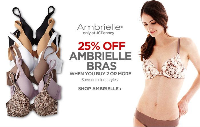 Ambrielle® only at JCPenney 25% OFF AMBRIELLE BRAS  WHEN YOU BUY 2 OR MORE Save on select styles. SHOP AMBRIELLE ›