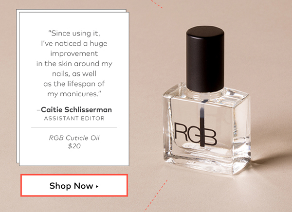 "RGB Cuticle Oil, $20 ""Since using it, I've noticed a huge improvement in the skin around my nails, as well as the lifespan of my manis. I can't see myself using any other cuticle product."" –Caitie Schlisserman, assistant editor"