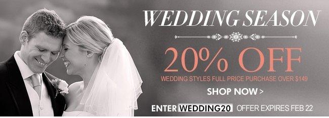 Wedding Season 20% OFF ENTER WEDDING20 OFFER EXPIRES FEB22