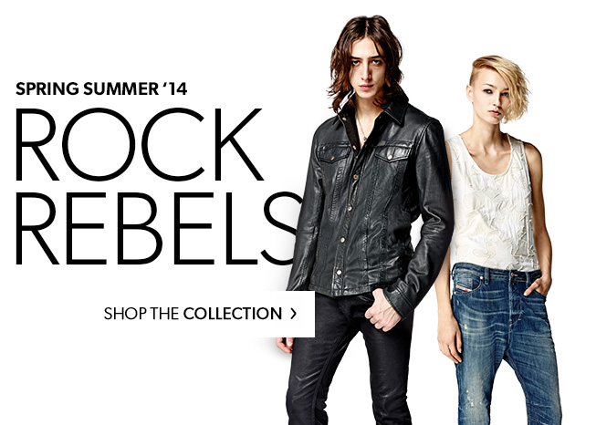 ROCK REBELS. Spring Summer 14 Collection. SHOP THE COLLECTION.