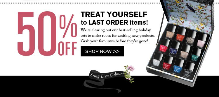 TREAT YOURSELF to LAST ORDER items! UP TO 50% OFF.
