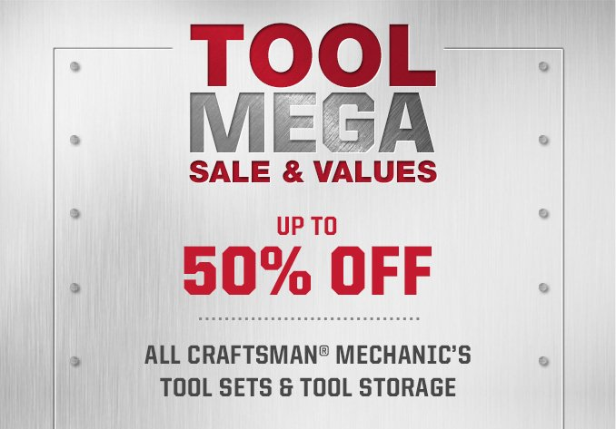 TOOL MEGA SALE & VALUES | UP TO 50% OFF | ALL CRAFTSMAN® MECHANIC'S TOOL SETS & TOOL STORAGE