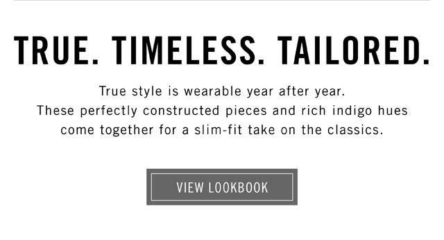 True. Timeless. Tailored. - View Lookbook