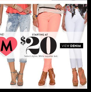 Denim Starting at $20. Select Styles. While Supplies Last. VIEW DENIM