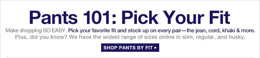 Pants 101: Pick Your Fit | SHOP PANTS BY FIT