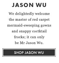 JASON WU - We delightedly welcome the master of red carpet mermaid-sweeping gowns and snappy cocktail frocks; it can only be Mr Jason Wu. SHOP JASON WU