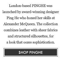 London-based PINGHE was launched by award-winning designer Ping He who honed her skills at Alexander McQueen. The collection combines leather with sheer fabrics and structured silhouettes, for a look that oozes sophistication. SHOP PINGHE
