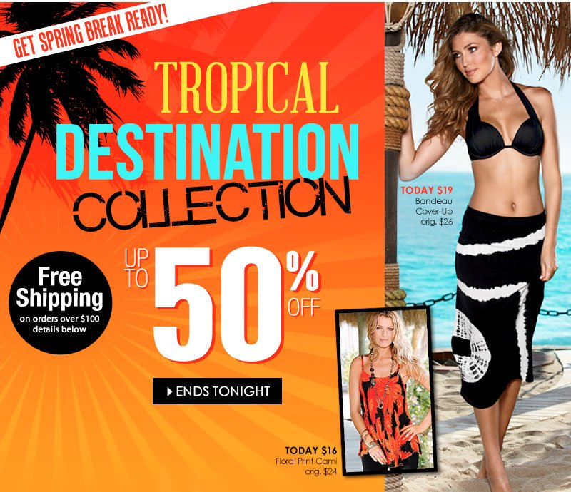 Up to 50% OFF, Tropical Destination Collection, Ends Tonight!