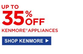 UP TO 35% OFF KENMORE APPLIANCES | SHOP KENMORE