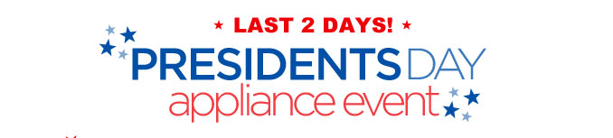 LAST 2 DAYS! | PRESIDENTS DAY appliance event