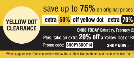 Yellow Dot Clearance. Save up to 75% on  original prices when you take an extra 50% off yellow dot and an extra  70% off black dot**** Plus, take an extra 20% off a Yellow Dot or Black  Dot purchase†shop now