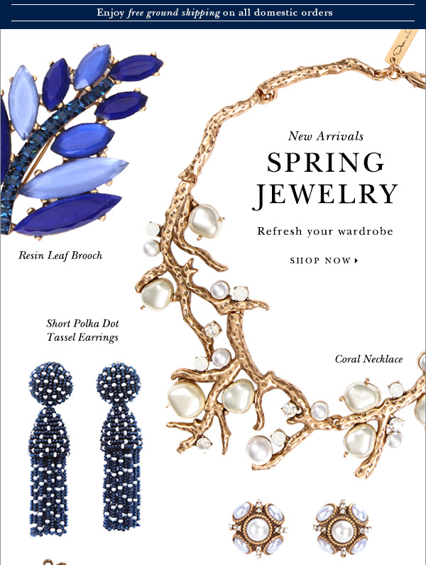 New Arrivals SPRING JEWELRY Refresh your wardrobe