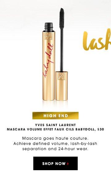 LASHES HIGH END YVES SAINT LAURENT Mascara Volume Effet Faux Cils Babydoll, $30 Mascara goes haute couture. Achieve defined volume, lash-by-lash separation and 24-hour wear. SHOP NOW